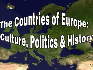 The Countries of Europe:  Culture, Politics & History