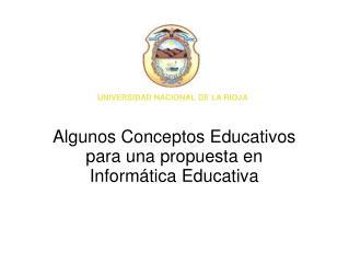 Algunos Conceptos Educativos p ara  una propuesta en Informática Educativa