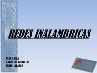 REDES INALAMBRICAS ALEX ARIZA KAROLINA GONZALEZ FABIO SALAZAR