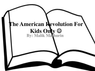 The American Revolution For Kids Only  