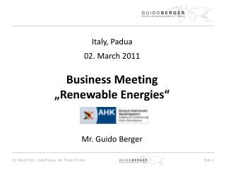 "Italy, Padua 02. March 2011 Business Meeting  ""Renewable Energies"" Mr. Guido Berger"