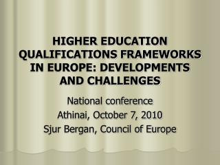 HIGHER EDUCATION QUALIFICATIONS FRAMEWORKS IN EUROPE: DEVELOPMENTS AND CHALLENGES