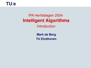 IPA Herfstdagen 2004  Intelligent Algorithms  Introduction