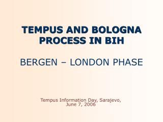 TEMPUS AND BOLOGNA PROCESS IN  BIH BERGEN – LONDON PHASE