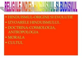 HINDUISMUL-ORIGINE SI EVOLUTIE IZVOARELE HINDUISMULUI.. DOCTRINA-COSMOLOGIA, ANTROPOLOGIA MORALA