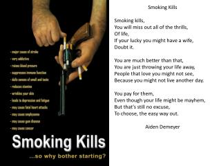 Smoking Kills Smoking kills, You will miss out all of the thrills,  Of life,