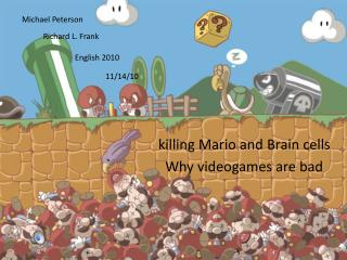 killing Mario and Brain  cells Why videogames are bad