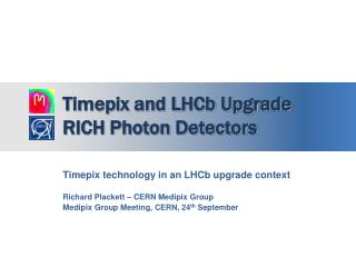 Timepix and LHCb Upgrade RICH Photon Detectors