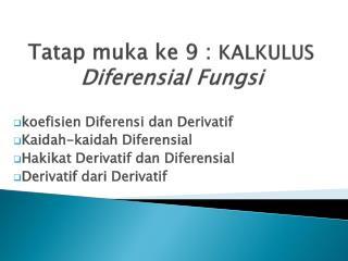 Tatap muka ke  9 :  KALKULUS  Diferensial Fungsi