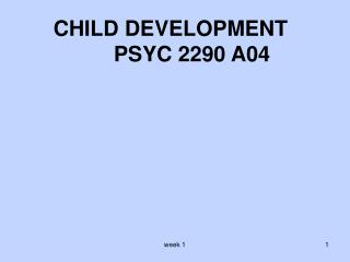 CHILD DEVELOPMENT  PSYC 2290 A04