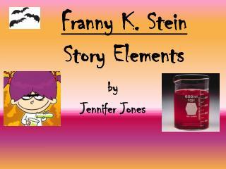 Franny K. Stein  Story Elements