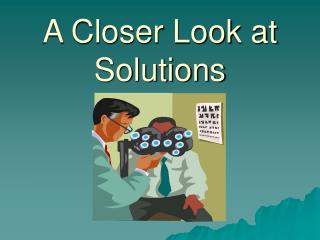 A Closer Look at Solutions