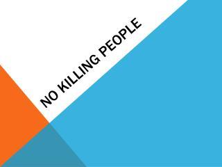 No killing people
