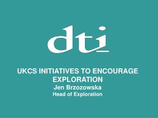 UKCS INITIATIVES TO ENCOURAGE EXPLORATION Jen Brzozowska Head of Exploration