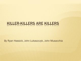 Killer-Killers are Killers