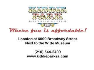 Located at 6000 Broadway Street Next to the Witte Museum (210) 544-2409 kiddieparksa