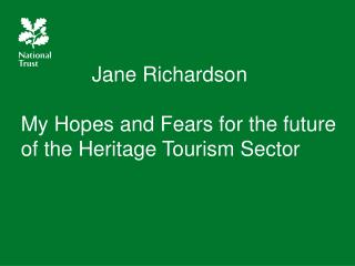 Jane Richardson My Hopes and Fears for the future of the Heritage Tourism Sector