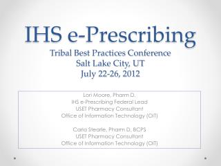 IHS e-Prescribing Tribal Best Practices Conference Salt Lake City, UT July 22-26, 2012