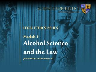 Module 1: Alcohol Science  and the Law presented by Linda  Chezem , JD