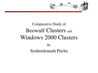 Comparative Study of Beowulf  Clusters  and Windows 2000 Clusters