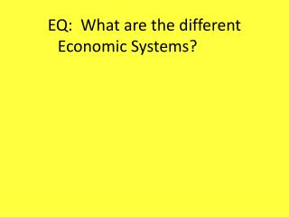 EQ:  What are the  different  Economic Systems?