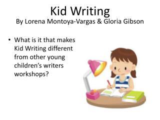 Kid Writing By Lorena Montoya-Vargas & Gloria Gibson