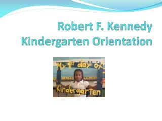 Robert F. Kennedy  Kindergarten Orientation