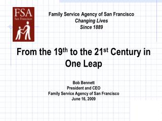From the 19 th  to the 21 st  Century in One Leap Bob Bennett President and CEO