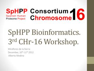 SpHPP  Bioinformatics. 3 rd  CHr-16 Workshop.