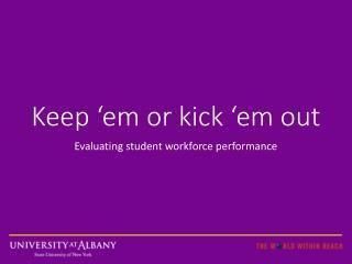 Keep 'em  or kick  'em  out