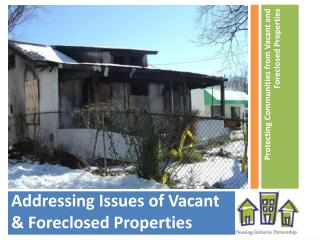 Addressing Issues of Vacant & Foreclosed Properties