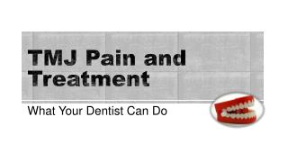 TMJ Pain and Treatment - What Your Dentist Can Do