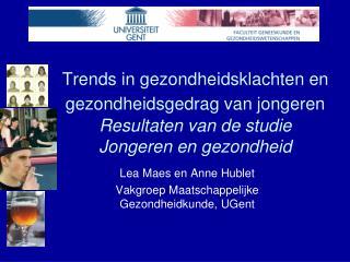 Lea Maes en Anne Hublet Vakgroep Maatschappelijke Gezondheidkunde, UGent