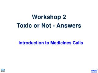Workshop 2 Toxic or Not - Answers Introduction to Medicines Calls