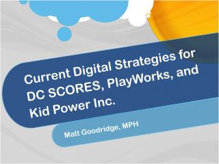 Current  Digital Strategies  for                     DC SCORES, PlayWorks , and  Kid Power Inc.