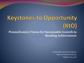 Keystones to  Opportunity  (KtO)