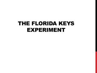 The Florida Keys Experiment