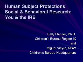 Human Subject Protections  Social & Behavioral Research:  You & the IRB