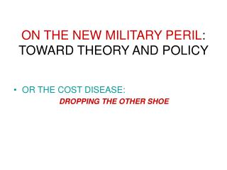 ON THE NEW MILITARY PERIL : TOWARD THEORY AND POLICY