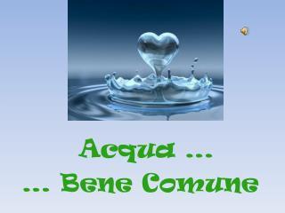 Acqua …   … Bene Comune