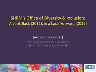 SHRM�s Office of Diversity & Inclusion: A Look Back (2011), & a Look Forward (2012)