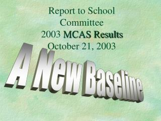 Report to School Committee 2003  MCAS Results October 21, 2003