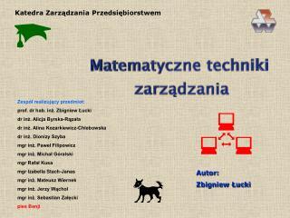 Zespół realizujący przedmiot: prof. dr hab. inż. Zbigniew Łucki dr inż. Alicja Byrska-Rąpała