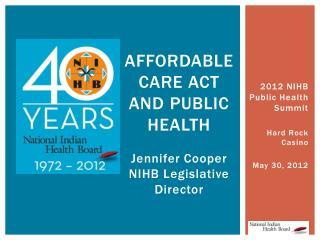 AFFORDABLE Care Act and Public Health  Jennifer Cooper  NIHB Legislative Director