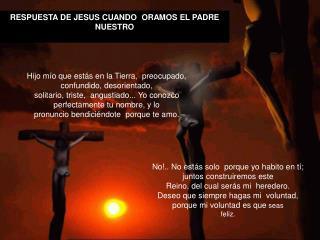 RESPUESTA DE JESUS CUANDO� ORAMOS EL PADRE NUESTRO