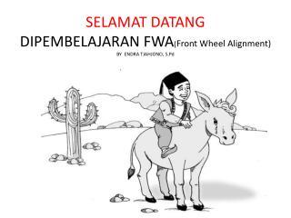 SELAMAT DATANG DIPEMBELAJARAN FWA ( Front Wheel Alignment) BY  ENDRA TJAHJONO,  S.Pd