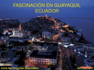 FASCINACIÓN EN GUAYAQUIL ECUADOR