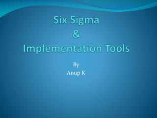 Six Sigma  &  Implementation Tools