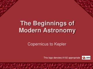 The Beginnings of Modern Astronomy