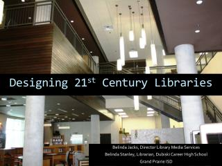 Designing 21 st  Century Libraries